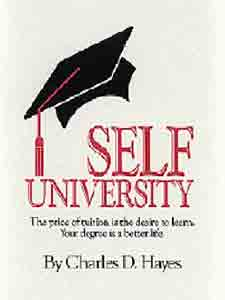 Self University: The Price of Tuition Is the Desire to Learn: Your Degree Is a Better Life